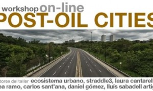 Workshop on-line. Post-oil cities.