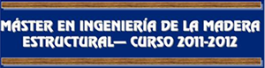 Máster in Engineering of the Structural Madeira [2011|2012]