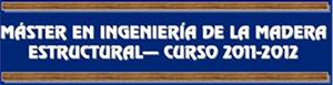 Máster en Enxeñaría da Madeira Estrutural [2011|2012]