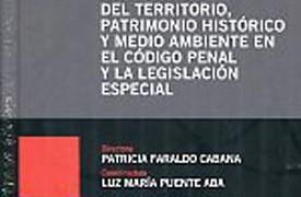Ordenación del territorio, patrimonio histórico y medio ambiente en el Código penal y la legislación especial