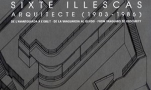 Sixte Illescas Arquitecto (1903-1986). De la Vanguardia al olvido