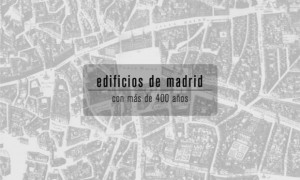 20 buildings of madrid with more than 400 years of history