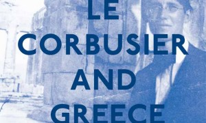 Le Corbusier and Greece · Panayotis Tournikiotis