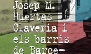 Josep M. Huertas Claveria i els barris de Barcelona. Antologia de reportatges (1964-1975)