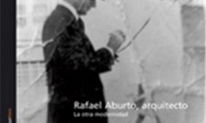 Rafael Aburto, arquitecto. A outra modernidade
