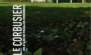 Le Corbusier. Un atlas de paisaxes modernas