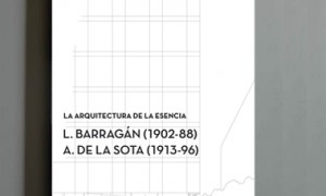 The architecture of the essence. L. Barragan (1902-88) – A. de la Sota (1913-96)