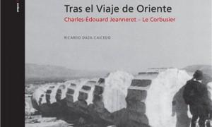 Tras el viaje de Oriente. Charles-Édouard Jeanneret – Le Corbusier