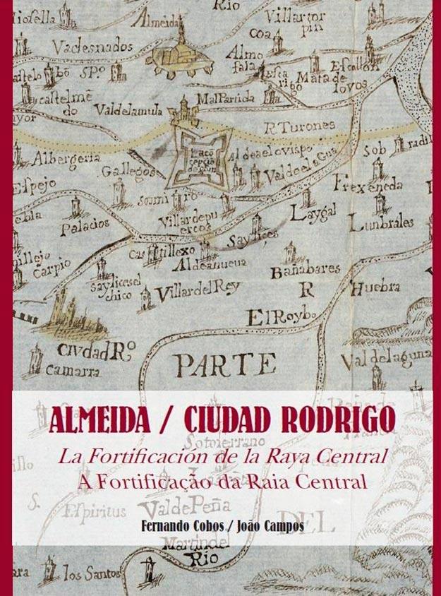 Almeida/Ciudad Rodrigo – A fortificaçao da Raia Central, Fernando Cobos (España) y Joâo Campos (Portugal)