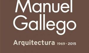 Manuel Gallego. Arquitectura 1967 - 2015