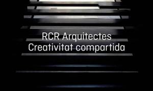 RCR Arquitectes. Creatividad Compartida