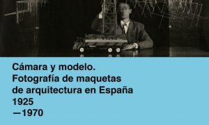 Chamber and model. Photography of models of architecture in Spain, 1925-1970