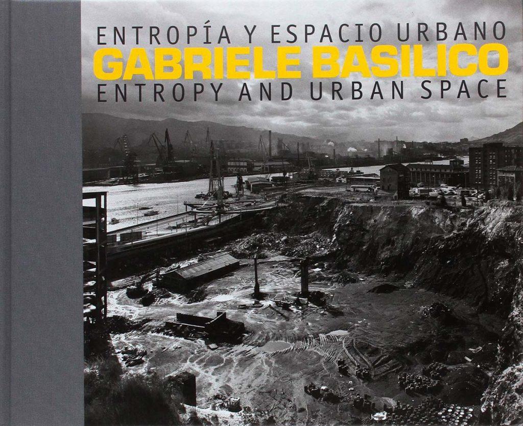 GABRIELE BASILICO. ENTROPÍA Y ESPACIO URBANO catálogo