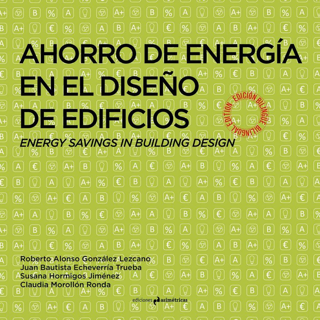 Ahorro de energía en el diseño de edificios. Ediciones Asimétricas