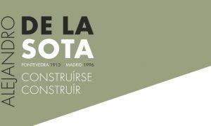Alejandro de la Sota Pontevedra 1913 – Madrid 1996. Construirse / Construir