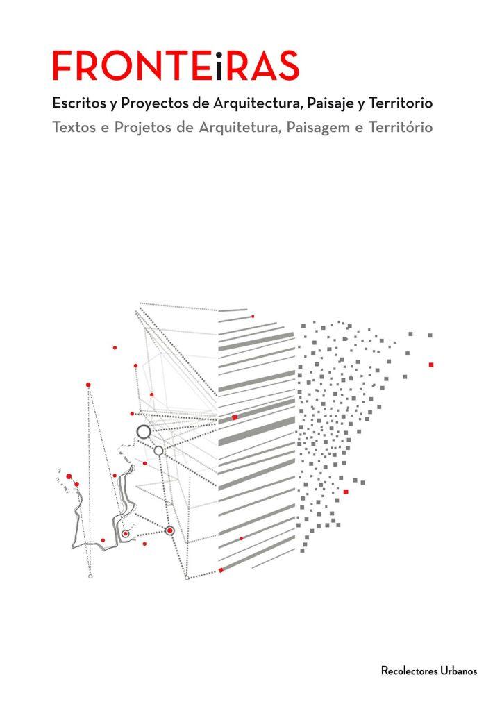 Fronteiras. Escritos y Proyectos de Arquitectura, Paisaje y Territorio