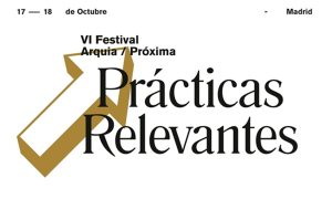 VI Arquia/Próxima Festival: Relevant Practices 2018