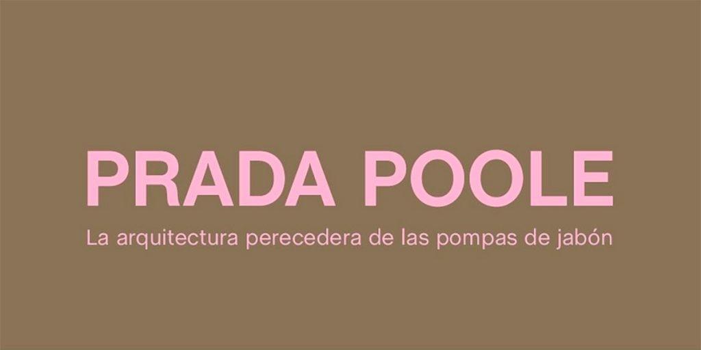 Prada Poole. La arquitectura perecedera de las pompas de jabón