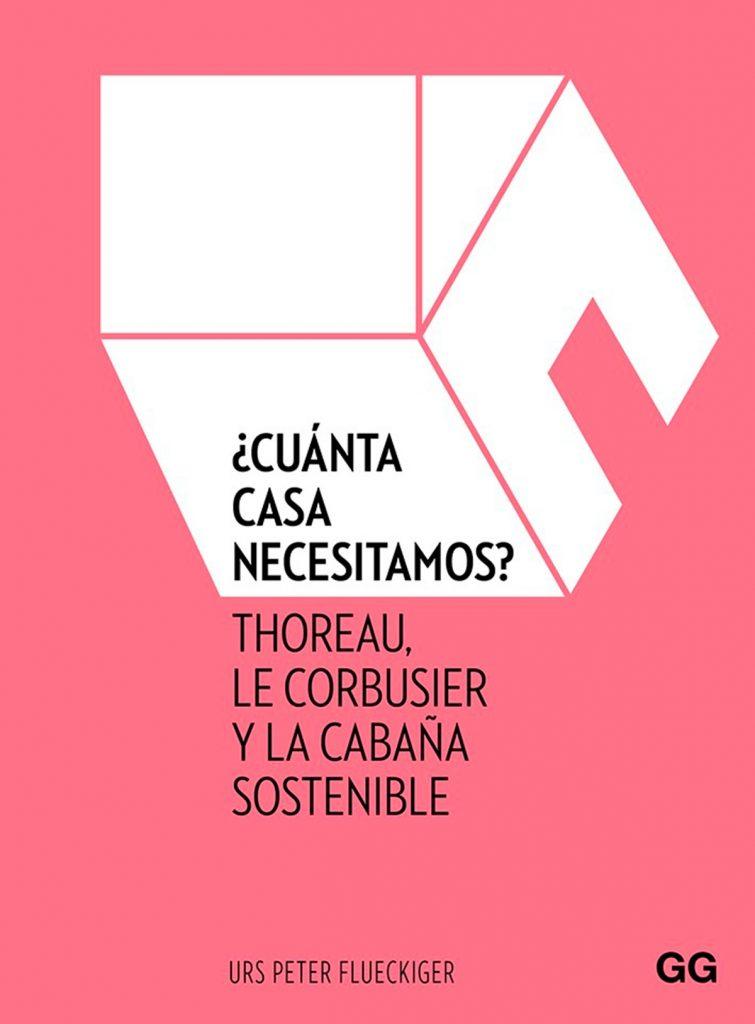 ¿Cuánta casa necesitamos Thoreau, Le Corbusier y la cabaña sostenible