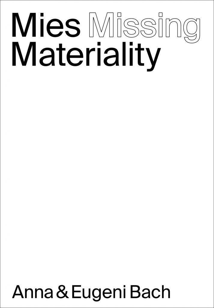 Mies Missing Materiality. Anna & Eugeni Bach o1
