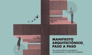 Manifiesto arquitectónico paso a paso. Un ensayo sobre la arquitectura contemporánea a través de las iglesias